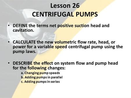 Lesson 26 CENTRIFUGAL PUMPS
