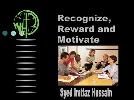 Recognize, Reward and Motivate. Why Recognize & Reward?