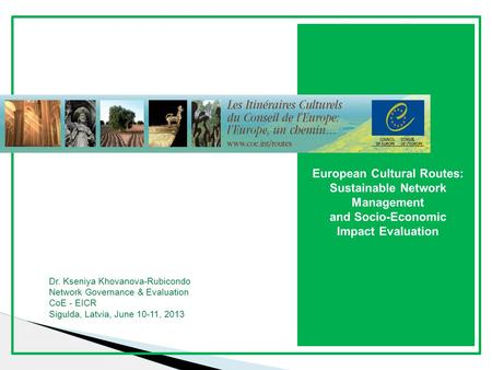 European Cultural Routes: Sustainable Network Management and Socio-Economic Impact Evaluation Dr. Kseniya Khovanova-Rubicondo Network Governance & Evaluation.
