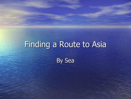 Finding a Route to Asia By Sea. Motives Several Motives for Portugal Several Motives for Portugal Financial Support Financial Support Technology necessary.