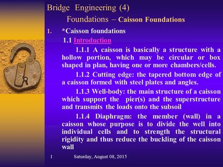 Bridge Engineering (4) Foundations – Caisson Foundations 1. *Caisson foundations 1.1 IntroductionIntroduction 1.1.1 A caisson is basically a structure.