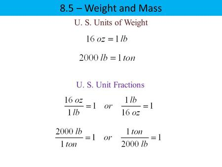 8.5 – Weight and Mass U. S. Units of Weight U. S. Unit Fractions.