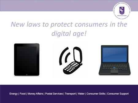 Energy | Food | Money Affairs | Postal Services | Transport | Water | Consumer Skills | Consumer Support New laws to protect consumers in the digital age!