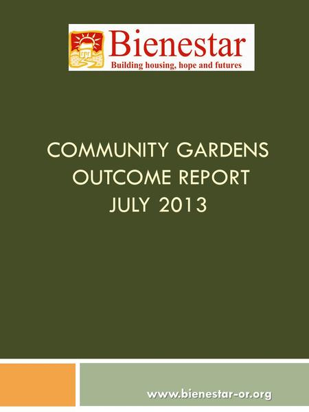 COMMUNITY GARDENS OUTCOME REPORT JULY 2013 www.bienestar-or.org www.bienestar-or.org.