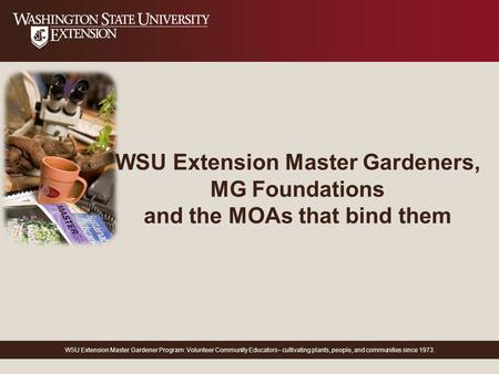 WSU Extension Master Gardener Program: Volunteer Community Educators– cultivating plants, people, and communities since 1973. WSU Extension Master Gardeners,