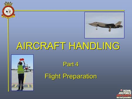 AIRCRAFT HANDLING Part 4 Flight Preparation.