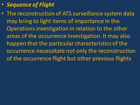 Sequence of Flight The reconstruction of ATS surveillance system data may bring to light items of importance in the Operations investigation in relation.