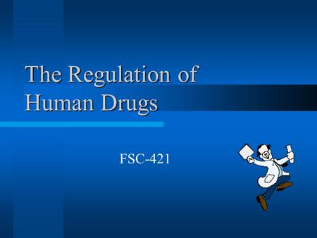 The Regulation of Human Drugs FSC-421. What is a Drug?