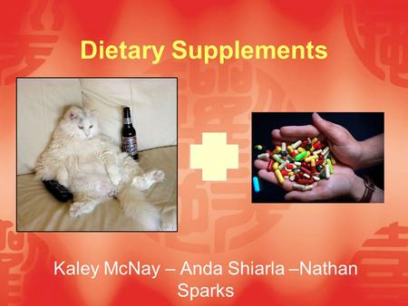 Dietary Supplements Kaley McNay – Anda Shiarla –Nathan Sparks.