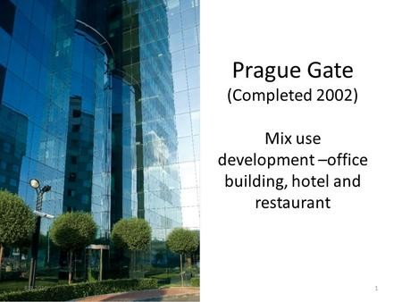 Prague Gate (Completed 2002) Mix use development –office building, hotel and restaurant 8.8.20151.