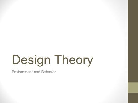 Design Theory Environment and Behavior. Theories to be Discussed Gestalt Theory Maslow Hierarchy Altman Sommer Hall Kinzel.
