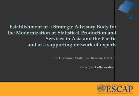 1 Establishment of a Strategic Advisory Body for the Modernization of Statistical Production and Services in Asia and the Pacific and of a supporting network.
