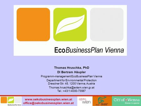 Thomas Hruschka, PhD DI Bertram Häupler Programm-management EcoBusinessPlan Vienna Department.