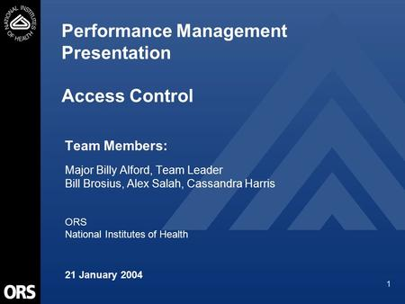 1 Performance Management Presentation Access Control Team Members: Major Billy Alford, Team Leader Bill Brosius, Alex Salah, Cassandra Harris ORS National.