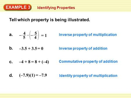 EXAMPLE 3 Identifying Properties Tell which property is being illustrated. Inverse property of multiplication Inverse property of addition Commutative.