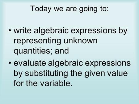 write algebraic expressions by representing unknown quantities; and