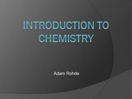 Adam Rohde. Particles  Protons: Positively charged particles  Neutrons: Neutral particles  Electrons: Negatively charged particles.