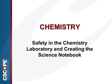 CHEMISTRY Safety in the Chemistry Laboratory and Creating the Science Notebook.