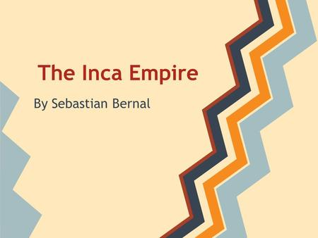 The Inca Empire By Sebastian Bernal. The Origin!! ●The Incas had One important origin myth The sun god Inti ordered manco capac and his wife to emerge.