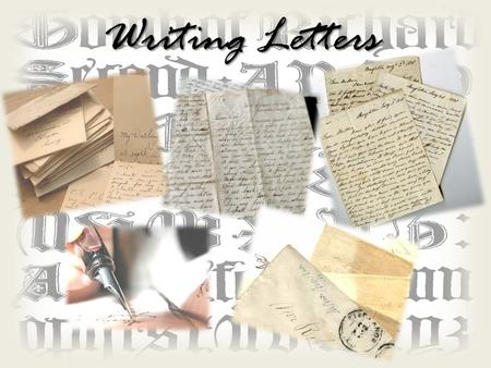 Writing Letters. Letters are written toa personor a group of people… To a person: Your pen friend; a newspaper editor To a group of people: The students'