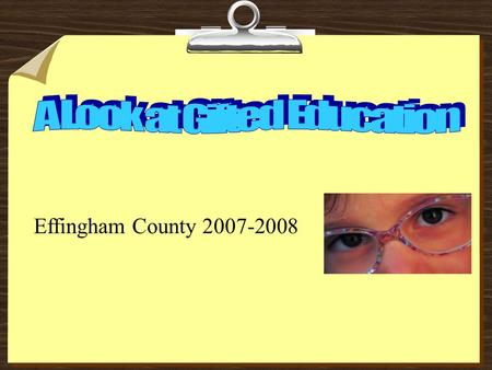 Effingham County 2007-2008. Who is a Gifted Student? A student who demonstrates a high degree of intellectual and/or creative ability, exhibits an exceptionally.
