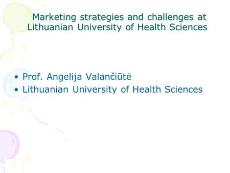 Marketing strategies and challenges at Lithuanian University of Health Sciences Marketing strategies and challenges at Lithuanian University of Health.