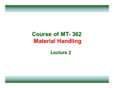 Course of MT- 362 Material Handling Lecture 2. Overview of previous lecture MH definitions Historical background Importance and requirements of MH Advantages.