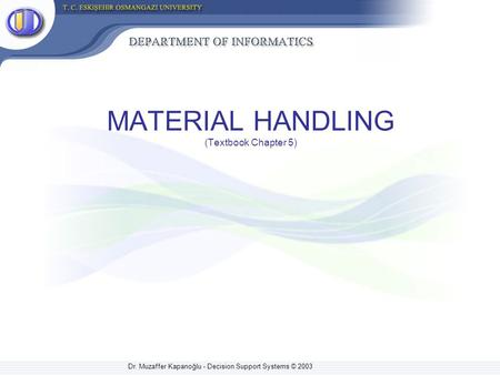Dr. Muzaffer Kapanoğlu - Decision Support Systems © 2003 MATERIAL HANDLING (Textbook Chapter 5)