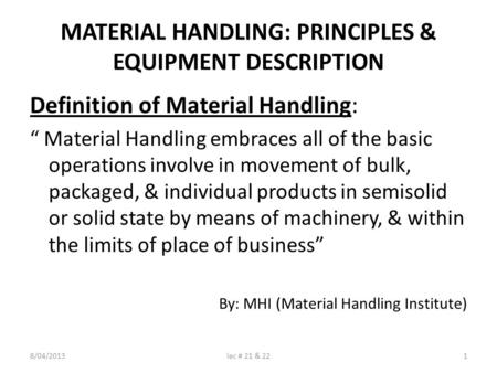 "MATERIAL HANDLING: PRINCIPLES & EQUIPMENT DESCRIPTION Definition of Material Handling: "" Material Handling embraces all of the basic operations involve."