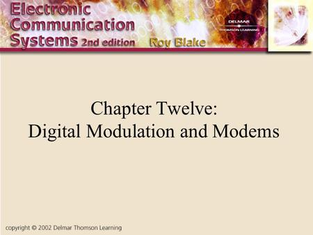 Chapter Twelve: Digital Modulation and Modems. Introduction Digital signals have become very important in wired and wireless communications To send data.