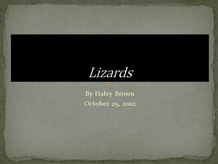 By Haley Brown October 25, 2012. There are Domesticated and Non- Domesticated lizards. Domesticated lizards are sold at pet stores. Domesticated means: