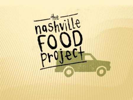  Non-Profit organization  Catering truck  Homeless camps, 3 days/week  Lunch sacks  Nashville Flood (May 2010)  Delivering over 19,000 meals to.