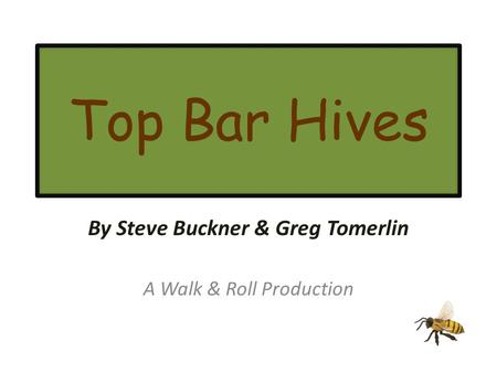 Top Bar Hives By Steve Buckner & Greg Tomerlin A Walk & Roll Production.