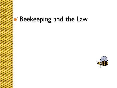 Beekeeping and the Law. Register Every person keeping one or more colonies of bees shall register with the Department annually.