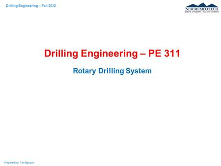 Drilling Engineering – Fall 2012 Prepared by: Tan Nguyen Drilling Engineering – PE 311 Rotary Drilling System.
