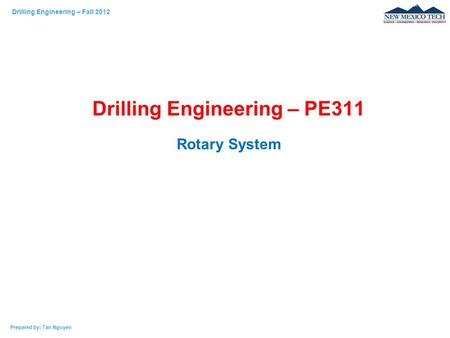 Drilling Engineering – Fall 2012 Prepared by: Tan Nguyen Drilling Engineering – PE311 Rotary System.