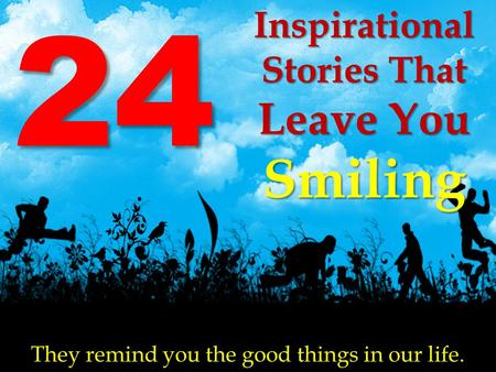 24 Inspirational Stories That Leave You Smiling They remind you the good things in our life.