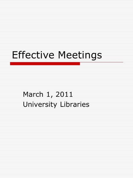 Effective Meetings March 1, 2011 University Libraries.