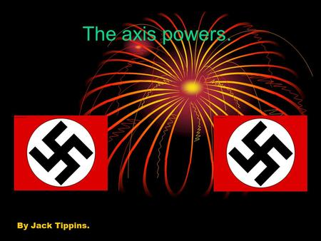 The axis powers. By Jack Tippins.. The axis. Germany.