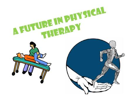 A Future in Physical Therapy. What is Physical Therapy? PTs work primarily with people recovering from injuries with the goal of getting patients back.