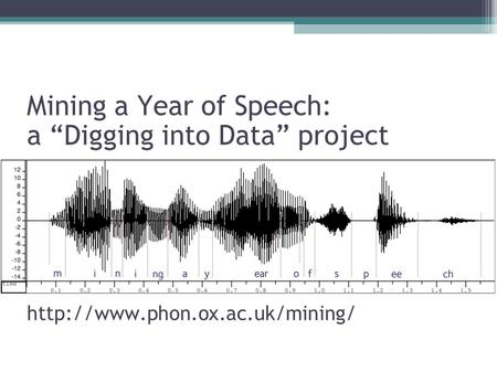"Mining a Year of Speech: a ""Digging into Data"" project"