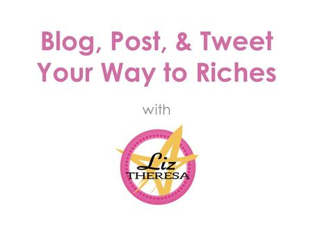Blog, Post, & Tweet Your Way to Riches with. WHO IS THIS GIRL, ANYWAY? Part I.