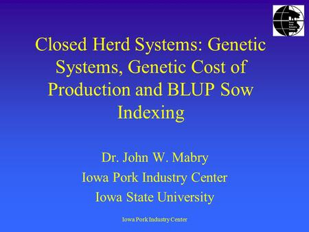 Dr. John W. Mabry Iowa Pork Industry Center Iowa State University