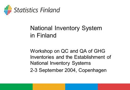 National Inventory System in Finland Workshop on QC and QA of GHG Inventories and the Establishment of National Inventory Systems 2-3 September 2004, Copenhagen.