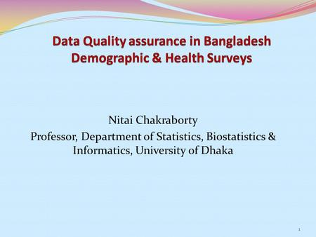Nitai Chakraborty Professor, Department of Statistics, Biostatistics & Informatics, University of Dhaka 1.