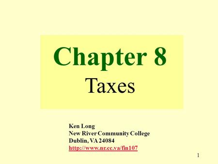 1 Chapter 8 Taxes Ken Long New River Community College Dublin, VA 24084