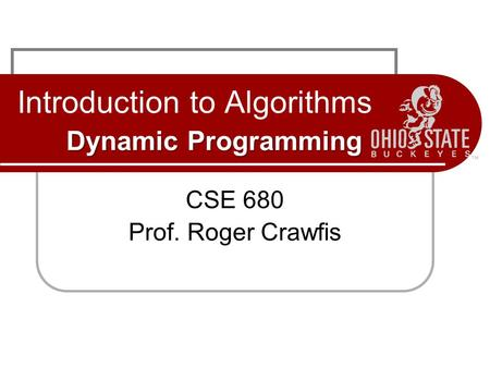 Dynamic Programming Introduction to Algorithms Dynamic Programming CSE 680 Prof. Roger Crawfis.