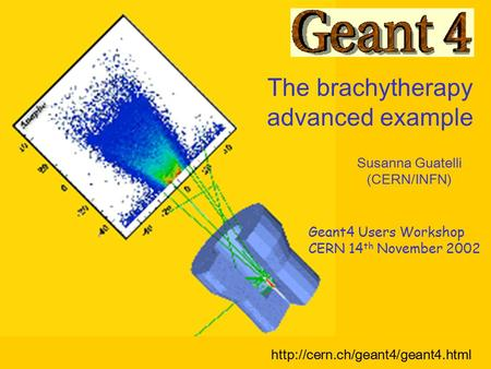 The brachytherapy advanced example Susanna Guatelli (CERN/INFN) Geant4 Users Workshop CERN 14 th November 2002.
