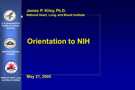 U.S. Department of Health and Human Services National Institutes of Health National Heart, Lung, and Blood Institute James P. Kiley, Ph.D. National Heart,