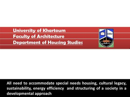 University of Khartoum Faculty of Architecture Department of Housing Studies University of Khartoum Faculty of Architecture Department of Housing Studies.